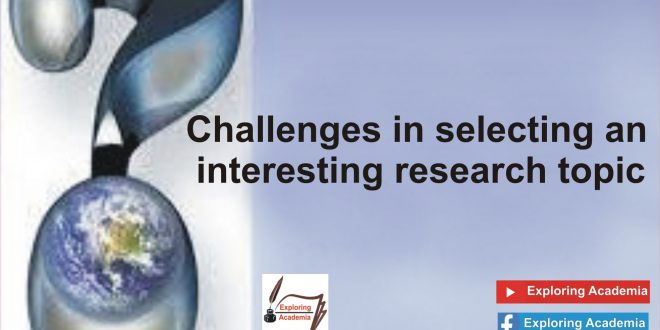 Challenges in selecting an interesting research topic
