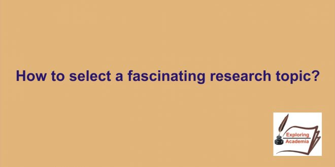 How to select a fascinating research topic?
