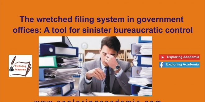 The wretched filing system in government offices: A tool for sinister bureaucratic control