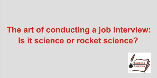 The art of conducting a job interview: Is it science or rocket science?