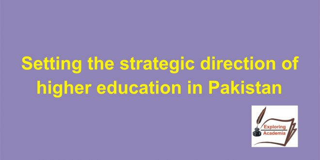 Setting the strategic direction of higher education in Pakistan