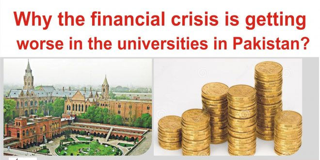 Why the financial crisis is getting worse in the universities in Pakistan?