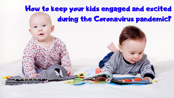 How to keep your kids engaged and excited during the Coronavirus pandemic?