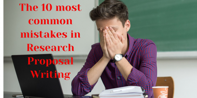 The 10 most common mistakes in Research Proposal Writing